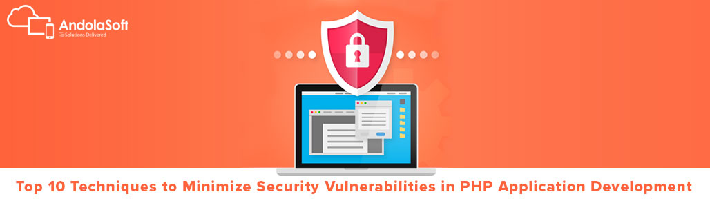 Top 10 Techniques to Minimize Security Vulnerabilities in PHP Application Development
